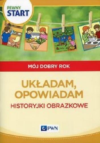 Okładka książki Pewny start Mój dobry rok Układam, opowiadam Historyjki obrazkowe