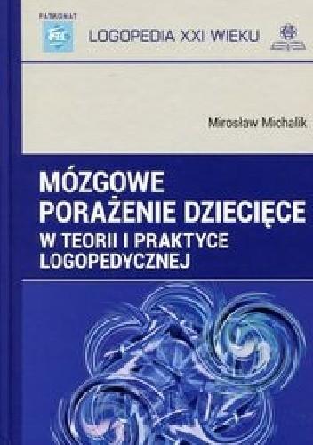 Okładka książki Mózgowe porażenie dziecięce w teorii i praktyce logopedycznej