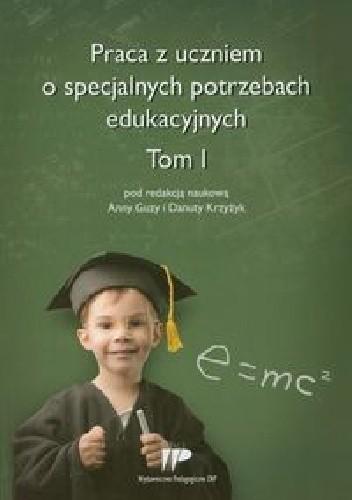 Okładka książki Praca z uczniem o specjalnych potrzebach edukacyjnych Tom 1