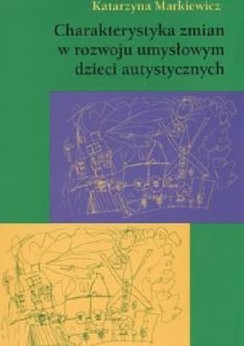 Okładka książki Charakterystyka zmian w rozwoju umysłowym dzieci autystycznych