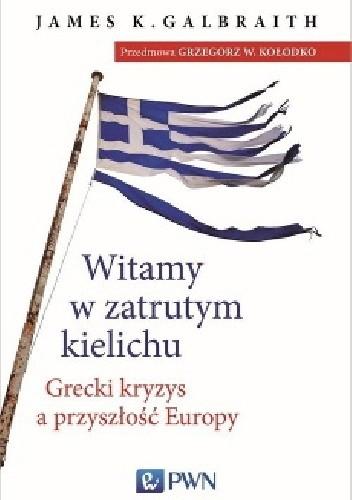 Okładka książki Witamy w zatrutym kielichu. Grecki kryzys a przyszłość Europy