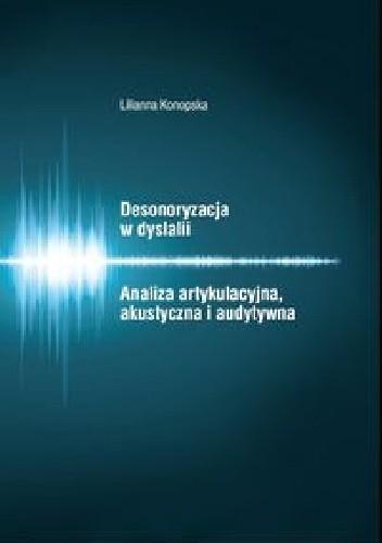 Okładka książki Desonoryzacja w dyslalii. Analiza artykulacyjna, akustyczna i audytywna