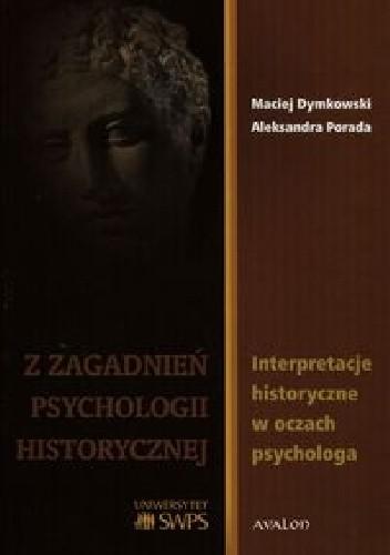 Okładka książki Z zagadanień psychologii historycznej. Interpretacje historyczne w oczach psychologa