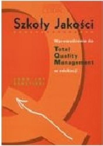 Okładka książki Szkoły jakości. Wprowadzenie do Total Quality Management w edukacji