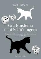 Gra w kości Einsteina i kot Schrödingera. Zmagania dwóch geniuszy z mechaniką kwantową i unifikacją fizyki