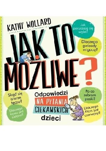 Okładka książki Jak to możliwe? Odpowiedzi na pytania ciekawskich dzieci