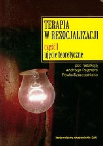 Okładka książki Terapia w resocjalizacji Część 1 Ujęcie teoretyczne