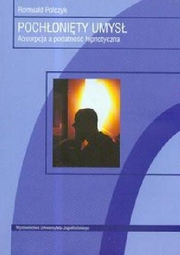 Okładka książki Pochłonięty umysł. Absorpcja a podatność hipnotyczna