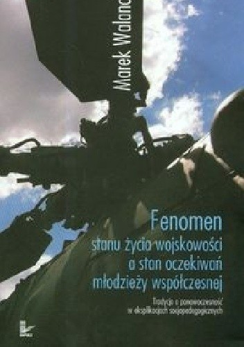 Okładka książki Fenomen stanu życia wojskowości a stan oczekiwań młodzieży współczesnej