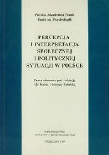 Okładka książki Percepcja i interpretacja społecznej i politycznej sytuacji w Polsce