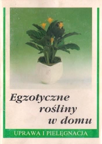 Okładka książki Egzotyczne rośliny w domu. Uprawa i pielęgnacja