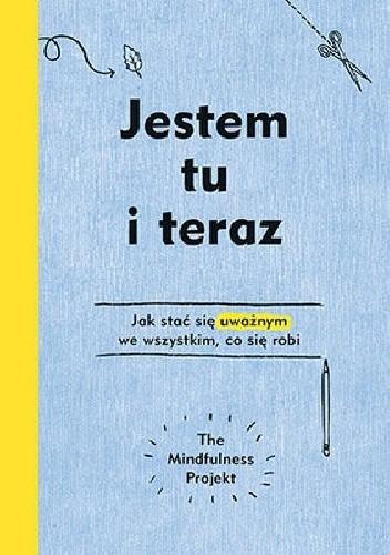 Okładka książki Jestem tu i teraz. Projekt mindfulness