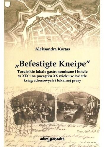 """Okładka książki """"Befestigte Kneipe"""". Toruńskie lokale gastronomiczne i hotele w XIX wieku w świetle ksiąg adresowych i lokalnej prasy"""