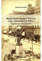 Rynek Staromiejski w Toruniu i jego mieszkańcy w XIX w.