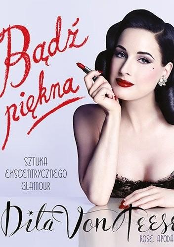 Okładka książki Bądź piękna. Sztuka ekscentrycznego glamour