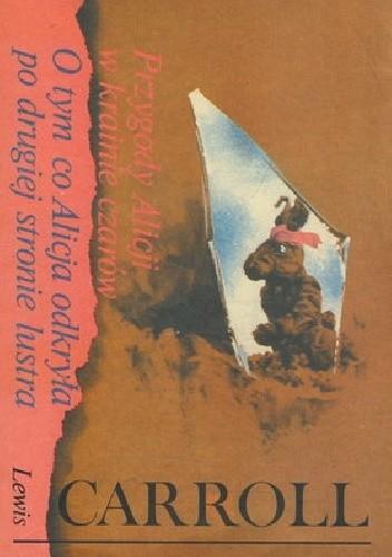 Okładka książki Przygody Alicji w Krainie Czarów. O tym co Alicja odkryła po drugiej stronie lustra