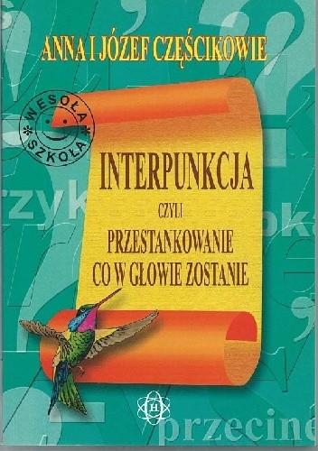 Okładka książki Interpunkcja, czyli przestankowanie, co w głowie zostanie