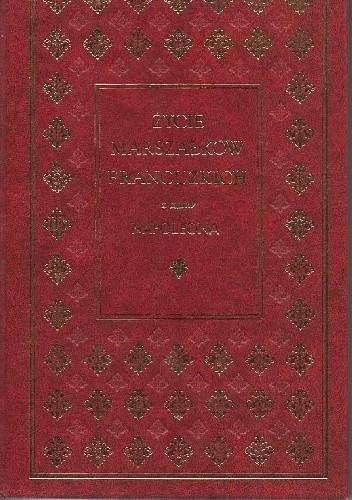 Okładka książki Życie marszałków francuskich z czasów Napoleona z rycinami rytemi przez najpierwszych artystów francuzkich podług oryginalnych obrazów z Galeryi Wersalskiej