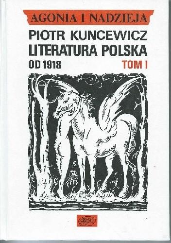 Okładka książki Agonia i nadzieja. Literatura polska od 1918 - tom I