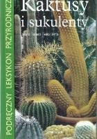 Kaktusy i sukulenty - Podręczny leksykon przyrodniczy