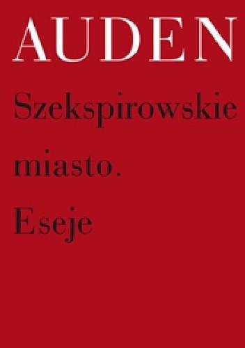 Okładka książki Szekspirowskie miasto. Eseje