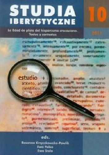 Okładka książki Studia Iberystyczne 10/2011. La Edad de plata del hispanismo cracoviano. Textos y contextos