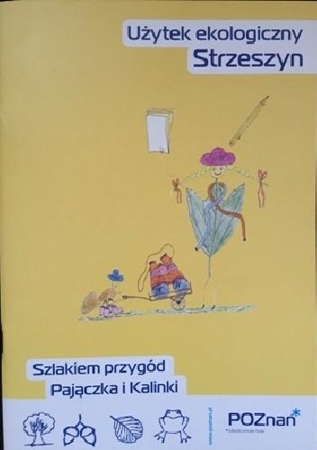 Okładka książki Użytek ekologiczny Strzeszyn. Szlakiem przygód Pajączka i Kalinki