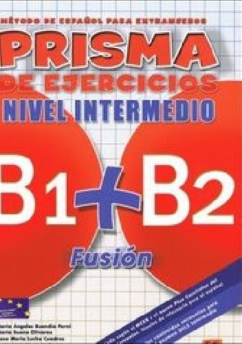 Okładka książki Prisma Fusion Nivel intermedio B1 + B2 Ćwiczenia