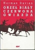 Orzeł biały, czerwona gwiazda. Wojna polsko-bolszewicka 1919-1920.