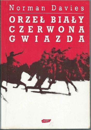Okładka książki Orzeł biały, czerwona gwiazda. Wojna polsko-bolszewicka 1919-1920.
