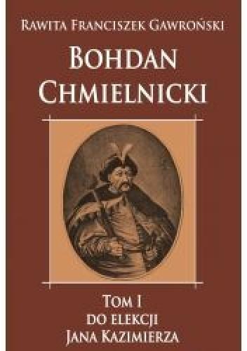 Okładka książki Bohdan Chmielnicki tom I do elekcji Jana Kazimierza