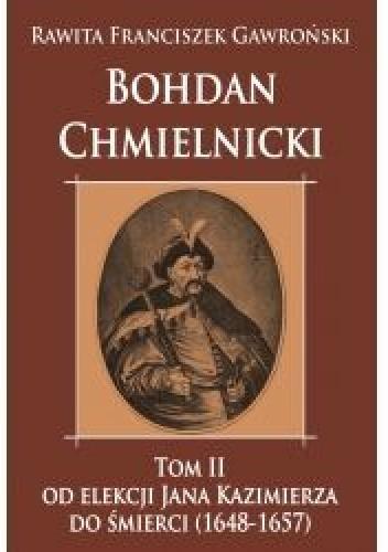 Okładka książki Bohdan Chmielnicki Tom II od elekcji Jana Kazimierza do śmierci (1648-1657)