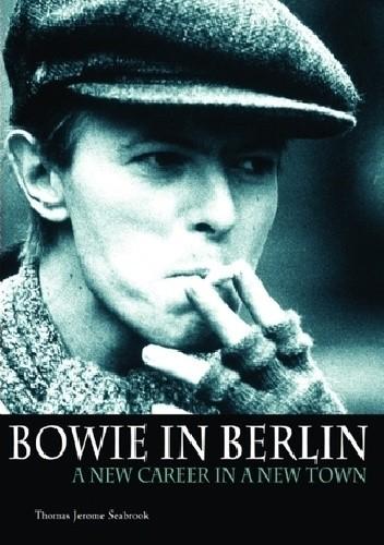 Okładka książki Bowie In Berlin: A New Career In A New Town