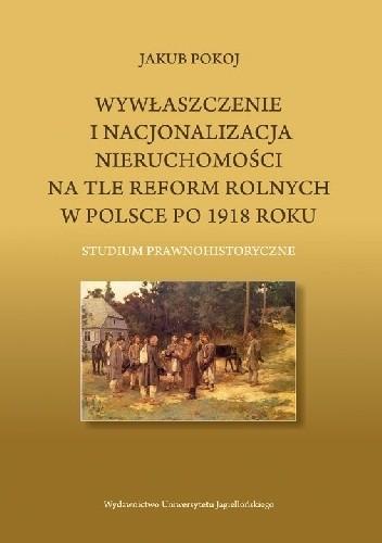 Okładka książki Wywłaszczenie i nacjonalizacja nieruchomości na tle reform rolnych w Polsce po 1918 roku