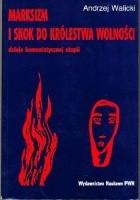 Marksizm i skok do królestwa wolności. Dzieje komunistycznej utopii
