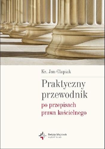 Okładka książki Praktyczny przewodnik po przepisach prawa kościelnego