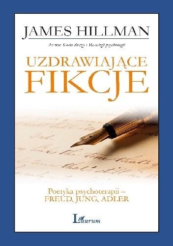 Okładka książki Uzdrawiające fikcje. Poetyka psychoterapii - Freud, Jung, Adler