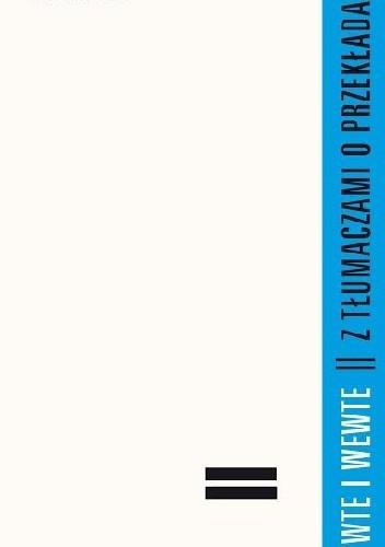 Okładka książki Wte i wewte. Z tłumaczami o przekładach