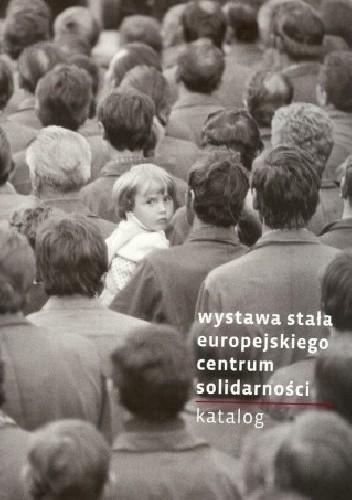 Okładka książki Wystawa stała Europejskiego Centrum Solidarności.Katalog.