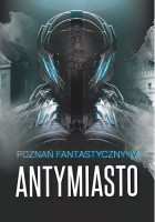 Poznań Fantastyczny. Antymiasto