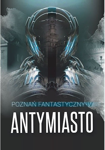 Okładka książki Poznań Fantastyczny. Antymiasto