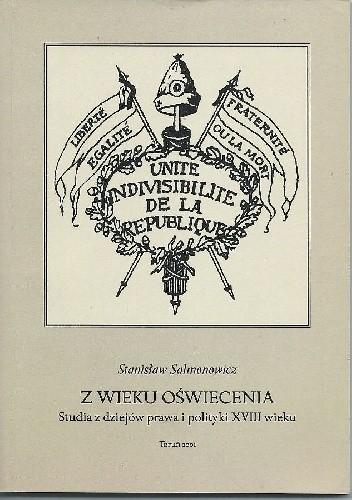 Okładka książki Z wieku Oświecenia. Studia z dziejów prawa i polityki XVIII wieku