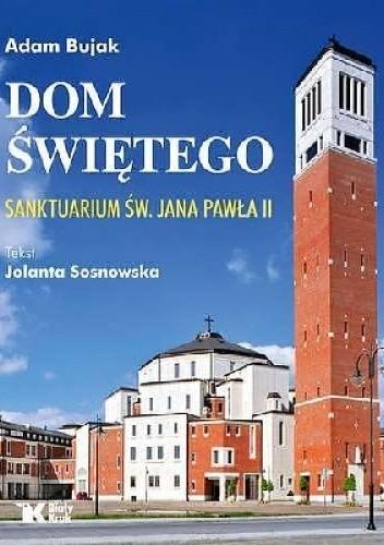 Okładka książki Dom Świętego Sanktuarium św. Jana Pawła II