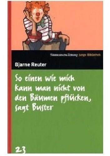 Okładka książki So einen wie mich kann man nicht von den Bäumen pflücken, sagt Buster
