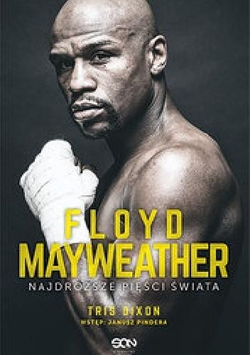Okładka książki Floyd  Mayweather. Najdroższe pięści świata.