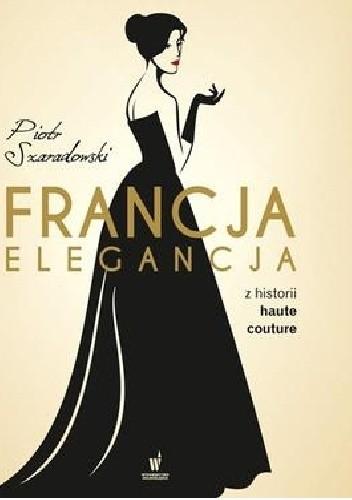 Okładka książki Francja elegancja. Z historii haute couture.