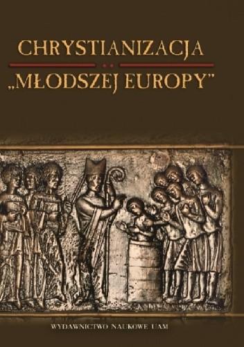 """Okładka książki Chrystianizacja """"Młodszej Europy"""""""