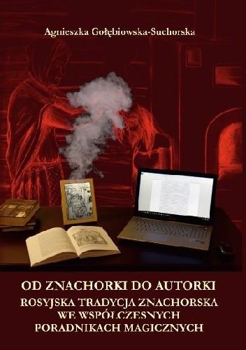 Okładka książki Od znachorki do autorki. Rosyjska tradycja znachorska we współczesnych poradnikach magicznych