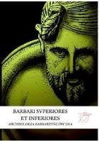 Barbari superiores et inferiores. Archeologia barbarzyńców 2014