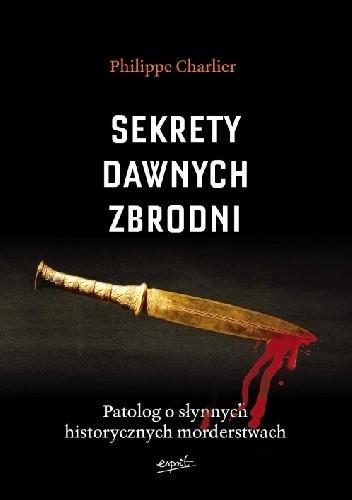 Okładka książki Sekrety dawnych zbrodni. Patolog o słynnych historycznych morderstwach